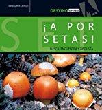 Portada de ¡A POR SETAS!: BUSCA, ENCUENTRA Y DEGUSTA