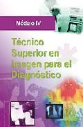 Portada de TECNICO SUPERIOR EN IMAGEN PARA EL DIAGNOSTICO MODULO IV