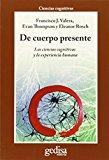 Portada de DE CUERPO PRESENTE: LAS CIENCIAS COGNITIVAS Y LA EXPERIENCIA HUMANA