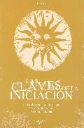 Portada de LAS CLAVES DE LA INICIACION: LOS SITOS DE LAS CIVILIZACIONES ANTIGUAS. LAS SOCIEDADES SECRETAS. LA INICIACION HOY DIA