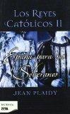Portada de LOS REYES CATOLICOS II: ESPAÑA PARA SUS SOBERANOS