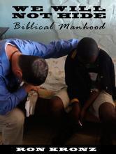 Portada de WE WILL NOT HIDE: BIBLICAL MANHOOD