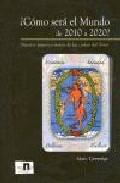 Portada de ¿COMO SERA EL MUNDO DE 2010 A 2020?: NUESTRO FUTURO A TRAVES DE LAS CARTAS DEL TAROT