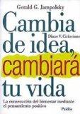 Portada de CAMBIA DE IDEA, CAMBIARA TU VIDA: LA CONSECUCION DEL BIENESTAR MEDIANTE EL PENSAMIENTO POSITIVO