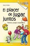 Portada de EL PLACER DE JUGAR JUNTOS: TECNICAS Y JUEGOS COOPERATIVOS