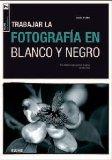 Portada de TRABAJAR LA FOTOGRAFIA EN BLANCO Y NEGRO