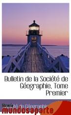 Portada de BULLETIN DE LA SOCIÉTÉ DE GÉOGRAPHIE, TOME PREMIER