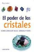 Portada de EL PODER DE LOS CRISTALES: COMO CONSEGUIR SALUD, ARMONIA Y EXITO EN EL AMOR