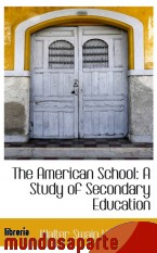 Portada de THE AMERICAN SCHOOL: A STUDY OF SECONDARY EDUCATION