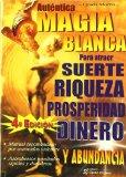 Portada de MAGIA BLANCA: PARA ATRAER SUERTE RIQUEZA PROSPERIDAD DINERO Y ABUNDANCIA