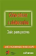 Portada de COMO EDUCAR A ADOLESCENTES: GUIA PARA PADRES