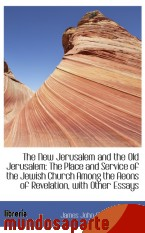 Portada de THE NEW JERUSALEM AND THE OLD JERUSALEM: THE PLACE AND SERVICE OF THE JEWISH CHURCH AMONG THE AEONS