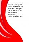 Portada de ORTOGRAFÍA: LA ESCRITURA EN LA EDUCACIÓN PRIMARIA. REGLAS ORTOGRÁFICAS