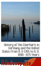 Portada de HISTORY OF THE EBERHARTS IN GERMANY AND THE UNITED STATES FROM A. D 1265 TO A. D. 1890--625 YEARS