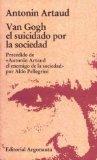 Portada de VAN GOGH EL SUICIDADO POR LA SOCIEDAD: PRECEDIDO DE ANTONIN ARTAUD EL ENEMIGO DE LA SOCIEDAD POR ALDO PELLEGRINI