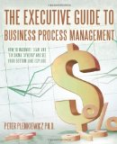 Portada de THE EXECUTIVE GUIDE TO BUSINESS PROCESS MANAGEMENT: HOW TO MAXIMIZE 'LEAN' AND 'SIX SIGMA' SYNERGY AND SEE YOUR BOTTOM LINE EXPLODE