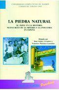 Portada de LA PIEDRA NATURAL: SU PAPEL EN LA HISTORIA. NUEVO RETO DE LA MINERIA Y LA INDUSTRIA EN ESPAÑA
