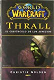Portada de WORLD OF WARCRAFT. THRALL: EL CREPUSCULO DE LOS ASPECTOS