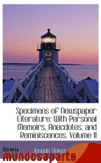 Portada de SPECIMENS OF NEWSPAPER LITERATURE: WITH PERSONAL MEMOIRS, ANECDOTES, AND REMINISCENCES. VOLUME II