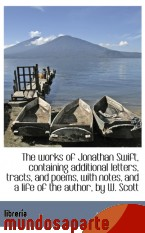 Portada de THE WORKS OF JONATHAN SWIFT, CONTAINING ADDITIONAL LETTERS, TRACTS, AND POEMS, WITH NOTES, AND A LIF