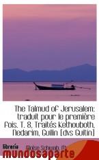 Portada de THE TALMUD OF JERUSALEM: TRADUIT POUR LE PREMIÈRE FOIS. T. 8, TRAITÉS KETHOUBOTH, NEDARIM, GUILIN [D