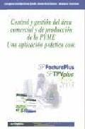 Portada de CONTROL Y GESTION DEL AREA COMERCIAL Y DE PRODUCCION DE LA PYME, UNA APLICACION PRACTICA CON: SP FACTURAPLUS SP TPVPLUS ELITE 20  03