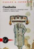 Portada de CANIBALIA: CANIBALISMO, CALIBANISMO, ANTROPOFAGIA CULTURAL Y CONSUMO EN AMERICA LATINA