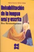 Portada de REHABILITACION DE LA LENGUA ORAL Y ESCRITA: BASES NEUROPSICOLINGÜISTICAS