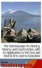 Portada de THE STEREOSCOPE: ITS HISTORY, THEORY, AND CONSTRUCTION, WITH ITS APPLICATION TO THE FINE AND USEFUL