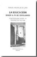 Portada de LA EDUCACION SEGUN G.M. DE JOVELLANOS: CONTEMPLADA DESDE LA PERSPECTIVA ACTUAL