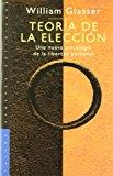 Portada de TEORIA DE LA ELECCION: UNA NUEVA PSICOLOGIA DE LA LIBERTAD PERSONAL