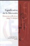 Portada de SIGNIFICADOS DE LA MEMORIA: HOMENAJE AL PROFESOR JORGE V. ARREGUI