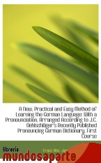 Portada de A NEW, PRACTICAL AND EASY METHOD OF LEARNING THE GERMAN LANGUAGE: WITH A PRONOUNCIATION, ARRANGED AC