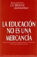 Portada de LA EDUCACION NO ES UNA MERCANCIA: SELECCION DE LOS ARTICULOS PUBLICADOS EN LE MONDE DIPLOMATIQUE