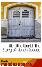 Portada de HIS LITTLE WORLD: THE STORY OF HUNCH BADEAU