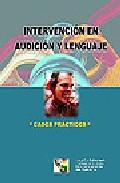 Portada de INTERVENCION EN AUDICION Y LENGUAJE: CASOS PRACTICOS