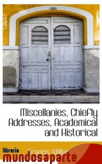 Portada de MISCELLANIES, CHIEFLY ADDRESSES, ACADEMICAL AND HISTORICAL
