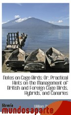 Portada de NOTES ON CAGE BIRDS: OR, PRACTICAL HINTS ON THE MANAGEMENT OF BRITISH AND FOREIGN CAGE BIRDS, HYBRID