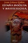 Portada de ESPAÑA INSOLITA Y MISTERIOSA