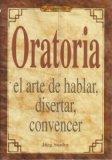 Portada de ORATORIA: EL ARTE DE HABLAR, DISERTAR, CONVENCER