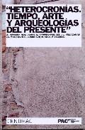 Portada de HETEROCRONIAS. TIEMPO, ARTE, Y ARQUEOLOGIAS DEL PRESENTE