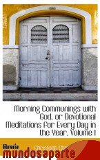 Portada de MORNING COMMUNINGS WITH GOD, OR DEVOTIONAL MEDITATIONS FOR EVERY DAY IN THE YEAR, VOLUME I
