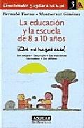 Portada de LA EDUCACION Y LA ESCUELA DE 8 A 10 AÑOS ¡QUE ME HAGAS CASO!