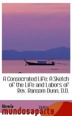 Portada de A CONSECRATED LIFE: A SKETCH OF THE LIFE AND LABORS OF REV. RANSOM DUNN, D.D