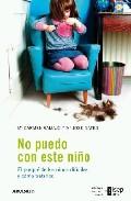 Portada de NO PUEDO CON ESTE NIÑO: EL PORQUÉ DE LOS NIÑOS DIFICILES Y COMO TRATARLOS