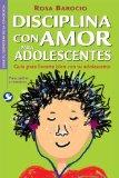 Portada de DISCIPLINA CON AMOR PARA ADOLESCENTES: GUIA PARA LLEVARTE BIEN CON TU ADOLESCENTE