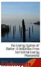 Portada de THE ENERGY SYSTEM OF MATTER: A DEDUCTION FROM TERRESTRIAL ENERGY PHENOMENA