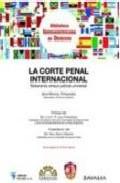 Portada de LA CORTE PENAL INTERNACIONAL: SOBERANIA VERSUS JUSTICIA UNIVERSAL