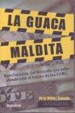 Portada de LA GUACA MALDITA/ THE CURSED TREASURE: REVELACIONS DEL TENIENTE QUE SABE DONDE ESTA EL TESORO DE LAS FARC