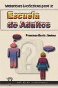 Portada de PARA LA ESCUELA DE ADULTOS: MATERIALES DIDACTICOS